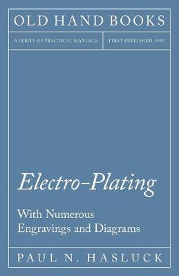 Electro-Plating - With Numerous Engravings and Diagrams (Paperback)
