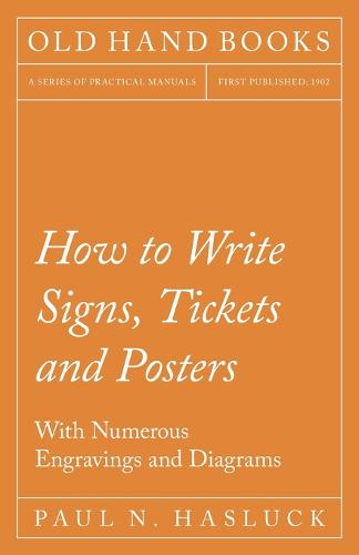 How to Write Signs, Tickets and Posters - With Numerous Engravings and Diagrams (Paperback)