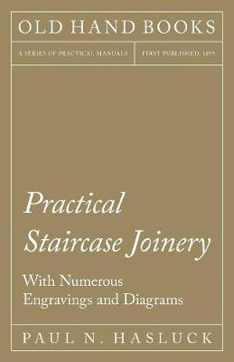 Practical Staircase Joinery - With Numerous Engravings and Diagrams (Paperback)