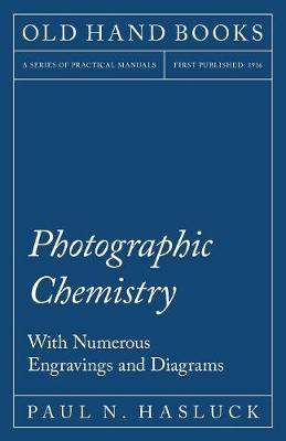Photographic Chemistry - With Numerous Engravings and Diagrams (Paperback)
