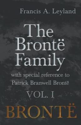 The Bront Family - With Special Reference to Patrick Branwell Bront - Vol. I (Paperback)