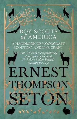 Boy Scouts of America - A Handbook of Woodcraft, Scouting, and Life-Craft - With Which is Incorporated by Arrangement General Sir Robert Baden-Powell's Scouting for Boys (Paperback)