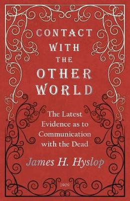 Contact with the Other World - The Latest Evidence as to Communication with the Dead (Paperback)