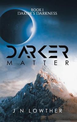 Darker Matter - Book 1 Dakor's Darkness (Hardback)
