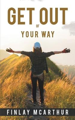 Get out of Your Way (Paperback)