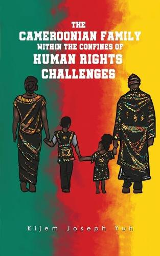 The Cameroonian Family within the Confines of Human Rights Challenges (Paperback)