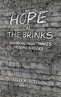 Hope on the Brinks: Dreams and Nightmares Crossing Borders (Paperback)