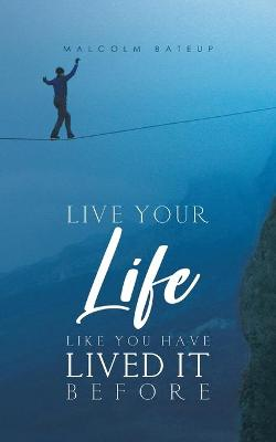Live Your Life like You Have Lived It Before (Paperback)