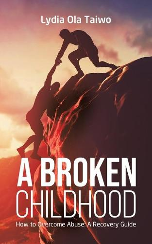 A Broken Childhood: How to Overcome Abuse: A Recovery Guide (Paperback)