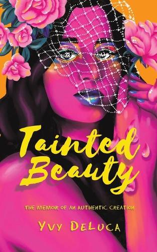Tainted Beauty: The Memoir of an Authentic Creation (Paperback)