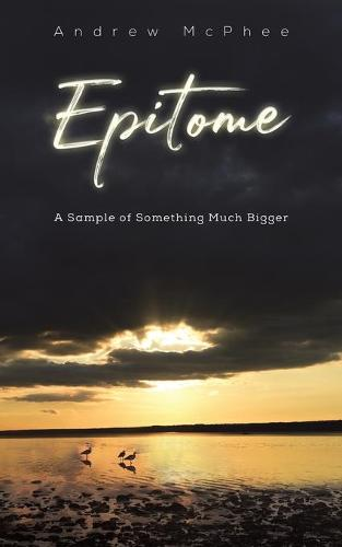 Epitome: A Sample of Something Much Bigger (Paperback)