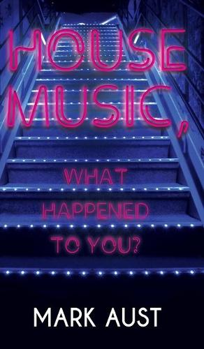 House Music, What Happened to You? (Hardback)