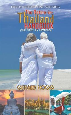 The Retire-in-Thailand Handbook (The First Six Months): Book 1 in the Retirees Travel Guide Series (Paperback)