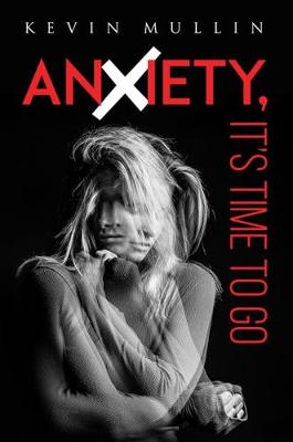 Anxiety, It's Time to Go (Paperback)