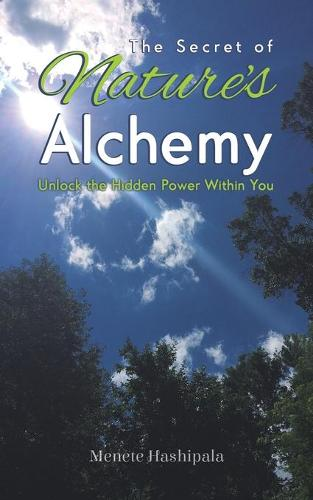 The Secret of Nature's Alchemy: Unlock the Hidden Power Within You (Paperback)
