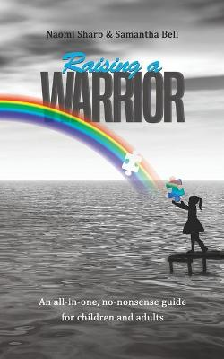 Raising a Warrior: An all-in-one, no-nonsense guide for children and adults (Paperback)