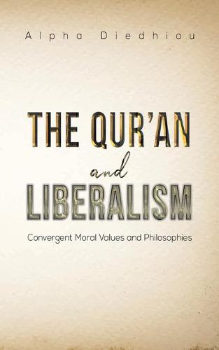 The Qur'an and Liberalism: Convergent Moral Values and Philosophies (Paperback)