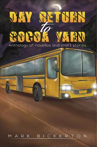 Day Return to Cocoa Yard: Anthology of novellas and short stories (Paperback)