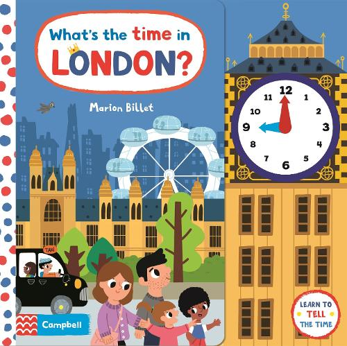 What's the Time in London?: A Tell-the-time Clock Book - Campbell London Range (Board book)
