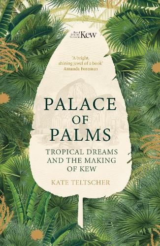 Palace of Palms: Tropical Dreams and the Making of Kew (Hardback)