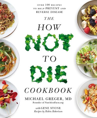 The How Not To Die Cookbook: Over 100 Recipes to Help Prevent and Reverse Disease (Paperback)
