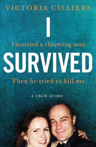 I Survived: I married a charming man. Then he tried to kill me. A true story. (Paperback)