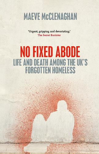No Fixed Abode: Life and Death Among the UK's Forgotten Homeless (Hardback)