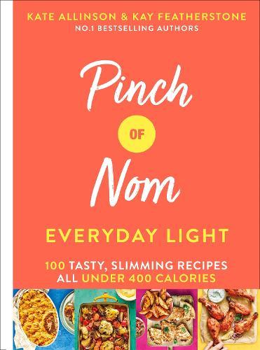 Pinch of Nom Everyday Light: 100 Tasty, Slimming Recipes All Under 400 Calories (Hardback)