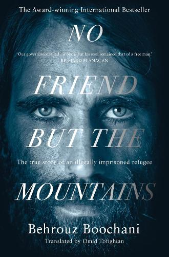 No Friend but the Mountains: The True Story of an Illegally Imprisoned Refugee (Paperback)