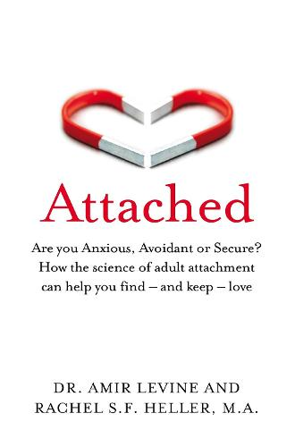 Attached: Are you Anxious, Avoidant or Secure? How the science of adult attachment can help you find - and keep - love (Paperback)