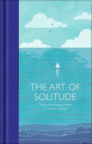 The Art of Solitude: Selected Writings - Macmillan Collector's Library (Hardback)