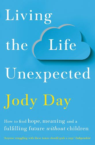 Living the Life Unexpected: How to find hope, meaning and a fulfilling future without children (Paperback)
