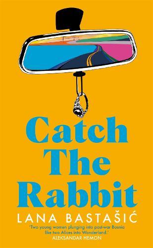 Catch the Rabbit by Lana Bastasic | Waterstones