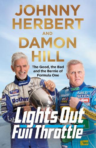 Lights Out, Full Throttle: The Good the Bad and the Bernie of Formula One (Hardback)