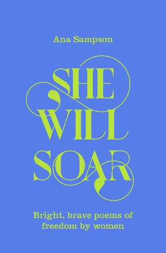 She Will Soar: Bright, brave poems about freedom by women (Hardback)