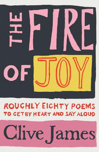 The Fire of Joy: Roughly 80 Poems to Get by Heart and Say Aloud (Hardback)