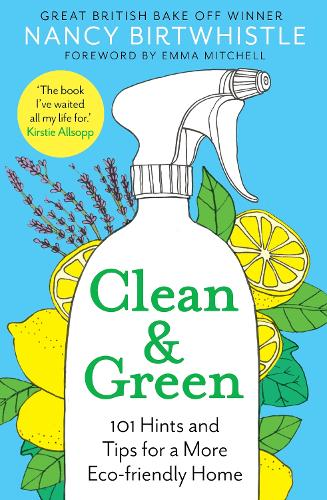 Clean & Green: 101 Hints and Tips for a More Eco-Friendly Home (Hardback)