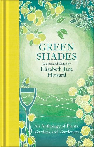 Green Shades: An Anthology of Plants, Gardens and Gardeners - Macmillan Collector's Library (Hardback)