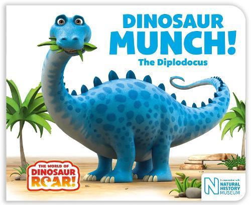 Dinosaur Munch! The Diplodocus - The World of Dinosaur Roar! (Board book)