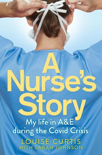 A Nurse's Story: My Life in A&E During the Covid Crisis (Paperback)