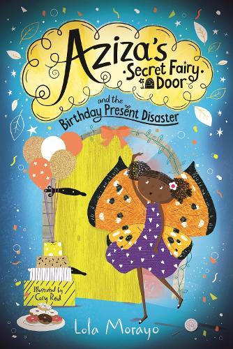 Aziza's Secret Fairy Door and the Birthday Present Disaster - Aziza's Secret Fairy Door (Paperback)