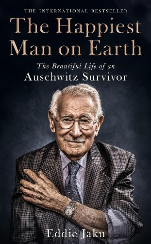 The Happiest Man on Earth: The Beautiful Life of an Auschwitz Survivor (Hardback)