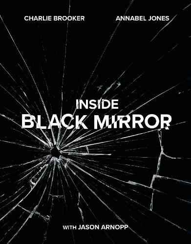 Inside Black Mirror: The Illustrated Oral History (Hardback)