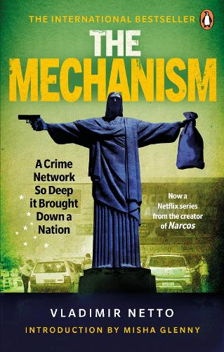 The Mechanism: A Crime Network So Deep it Brought Down a Nation (Paperback)