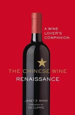 The Chinese Wine Renaissance: A Wine Lover's Companion (Hardback)