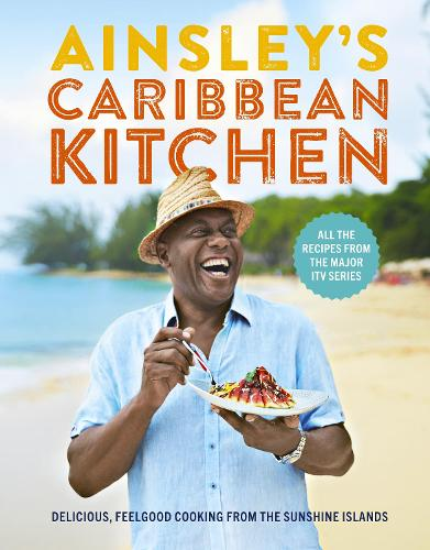 Ainsley's Caribbean Kitchen: Delicious feelgood cooking from the sunshine islands. (Hardback)