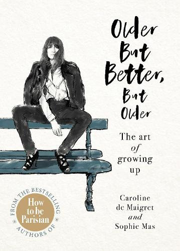Older but Better, but Older: From the authors of How To Be Parisian (Hardback)