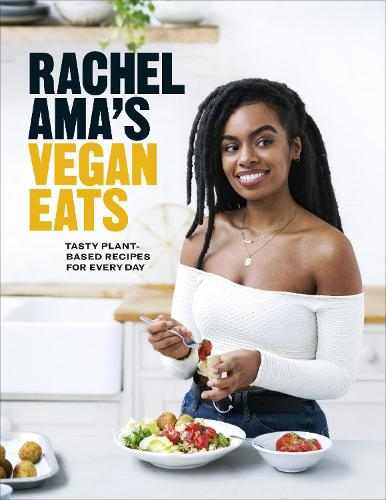Rachel Ama's Vegan Eats: Tasty plant-based recipes for every day (Hardback)