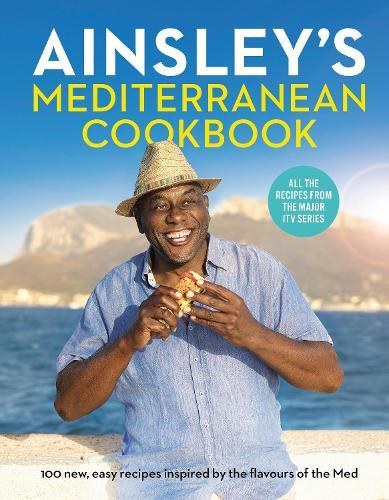 Ainsley's Mediterranean Cookbook (Hardback)