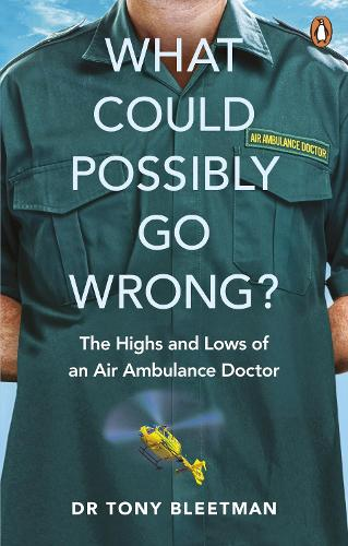 What Could Possibly Go Wrong?: The Highs and Lows of an Air Ambulance Doctor (Paperback)